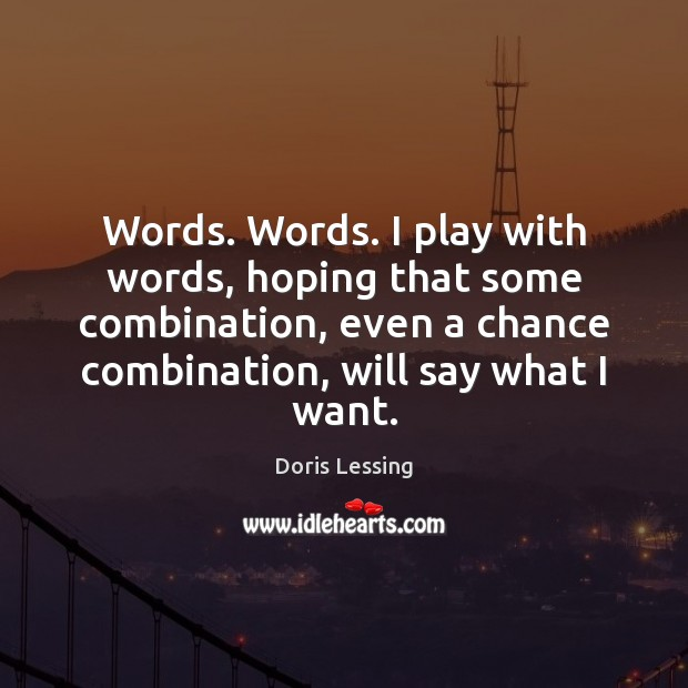 Words. Words. I play with words, hoping that some combination, even a Doris Lessing Picture Quote