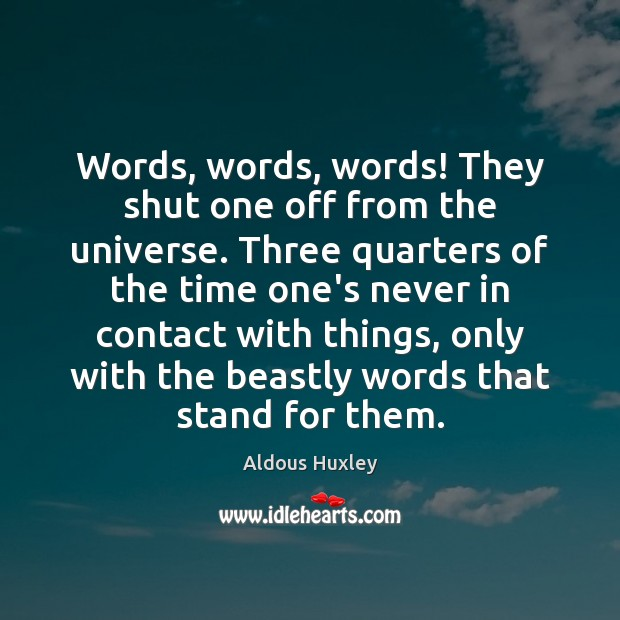 Image, Words, words, words! They shut one off from the universe. Three quarters