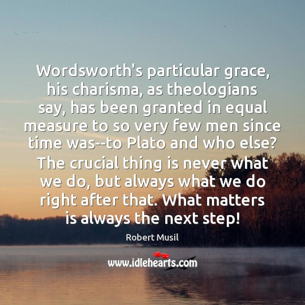 Wordsworth's particular grace, his charisma, as theologians say, has been granted in Image