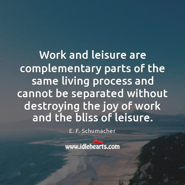 Work and leisure are complementary parts of the same living process and Image