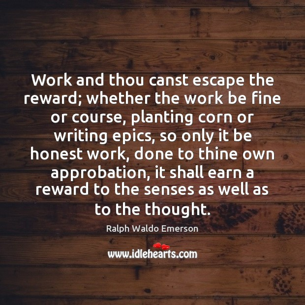 Image, Work and thou canst escape the reward; whether the work be fine