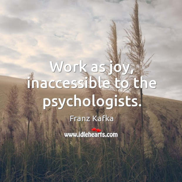 Image, Work as joy, inaccessible to the psychologists.