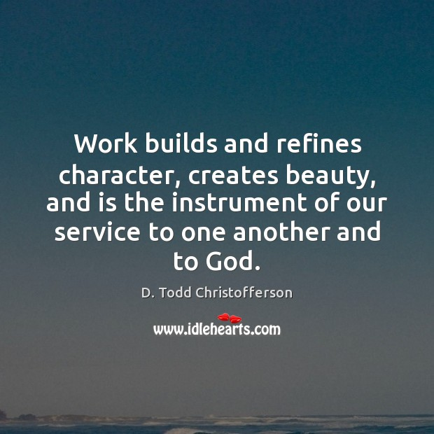Image, Work builds and refines character, creates beauty, and is the instrument of