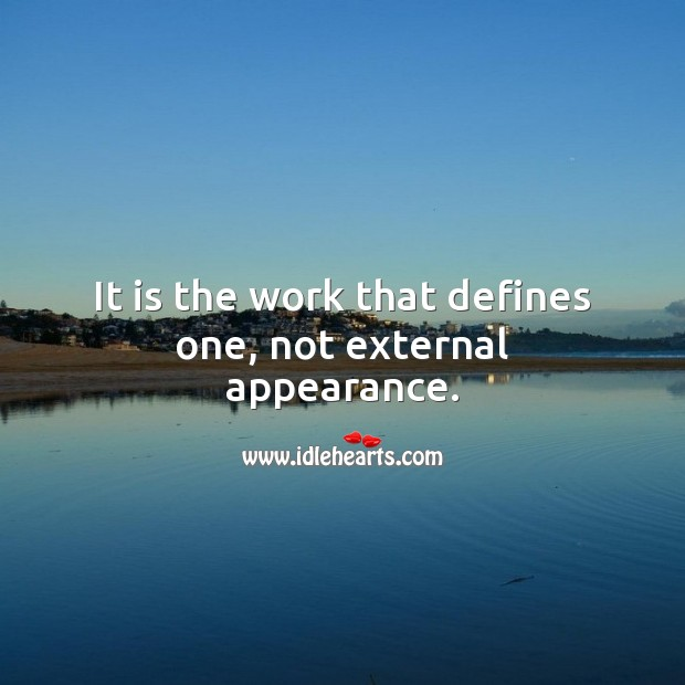 Work defines a person, not external appearance. Appearance Quotes Image