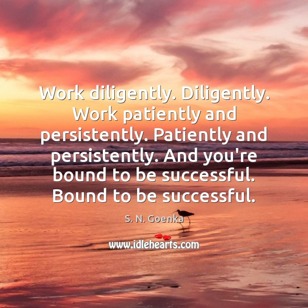 Work diligently. Diligently. Work patiently and persistently. Patiently and persistently. And you're Image