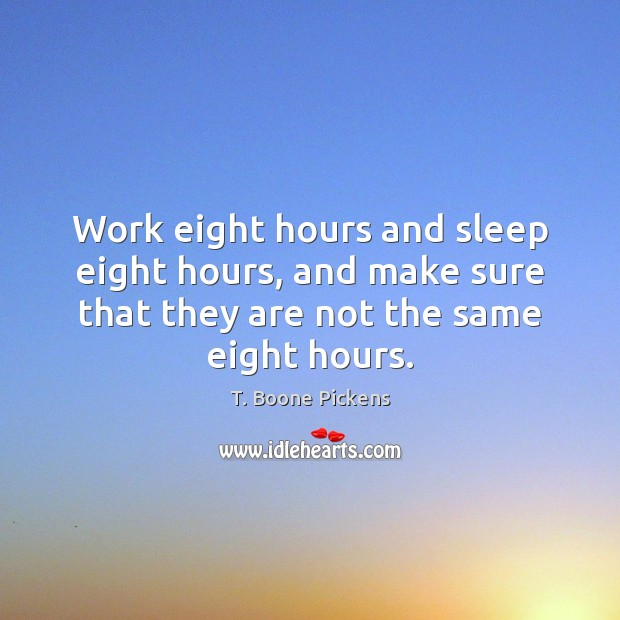Work eight hours and sleep eight hours, and make sure that they Image