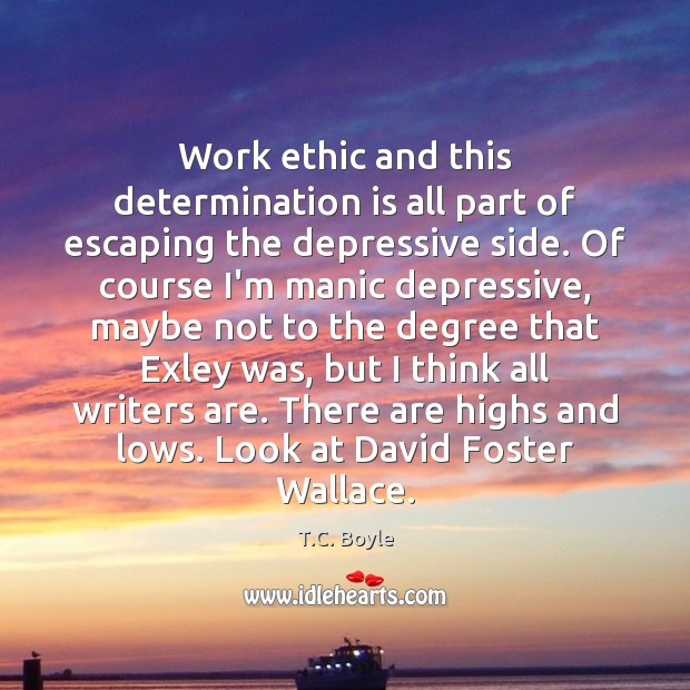 Work ethic and this determination is all part of escaping the depressive Determination Quotes Image