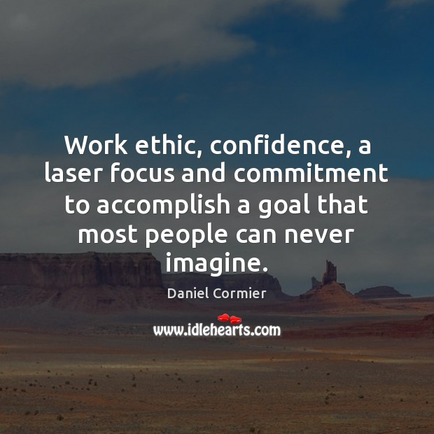 Work ethic, confidence, a laser focus and commitment to accomplish a goal Image