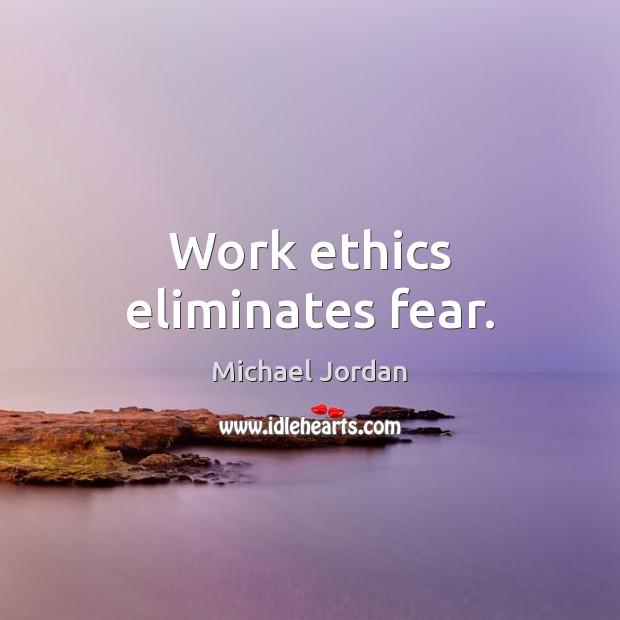 Image, Work ethics eliminates fear.
