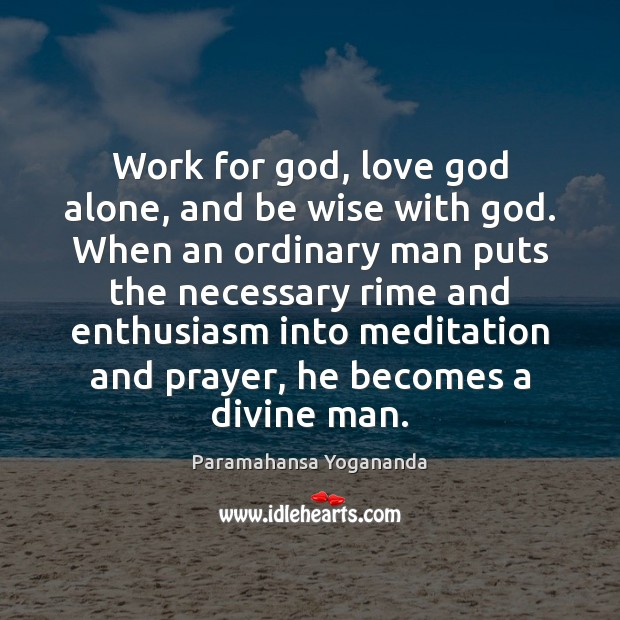 Work for God, love God alone, and be wise with God. When Image