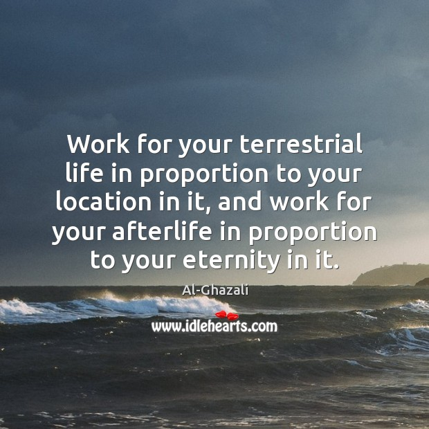 Image, Work for your terrestrial life in proportion to your location in it,