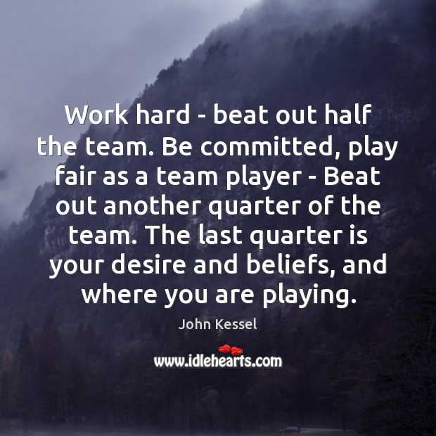 Image, Work hard – beat out half the team. Be committed, play fair