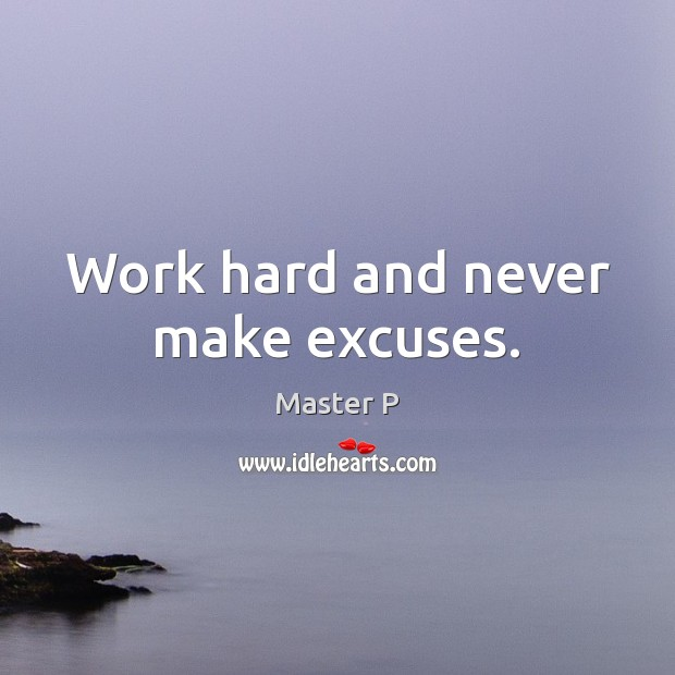 Work hard and never make excuses. Image