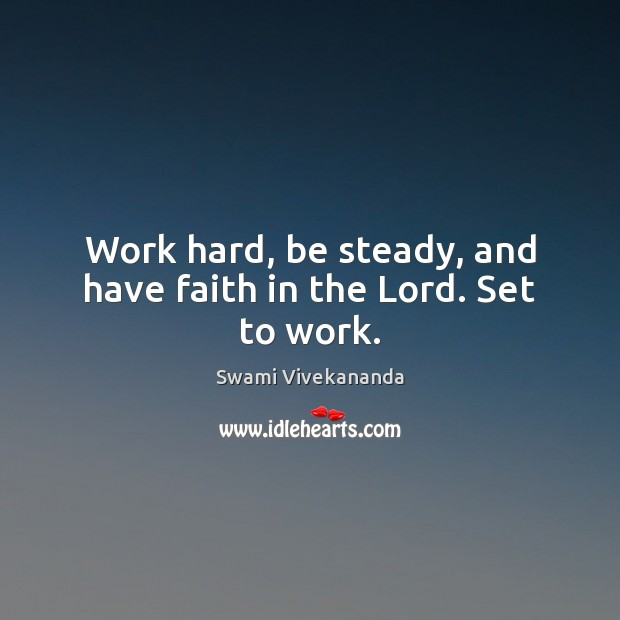 Image, Work hard, be steady, and have faith in the Lord. Set to work.
