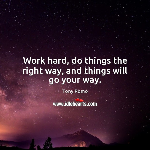 Work hard, do things the right way, and things will go your way. Image