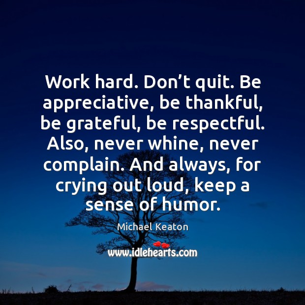 Image, Work hard. Don't quit. Be appreciative, be thankful, be grateful, be