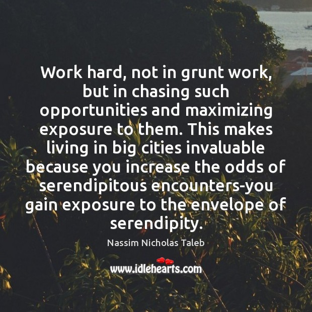 Work hard, not in grunt work, but in chasing such opportunities and Image