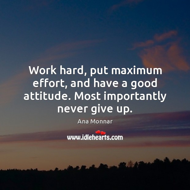 Image, Work hard, put maximum effort, and have a good attitude. Most importantly never give up.