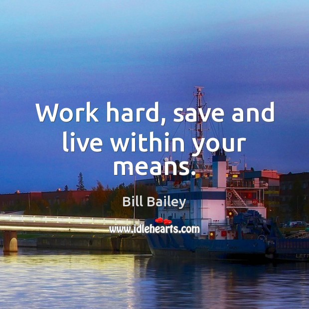 Work hard, save and live within your means. Image