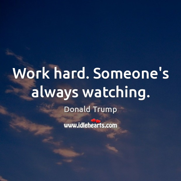Work hard. Someone's always watching. Image