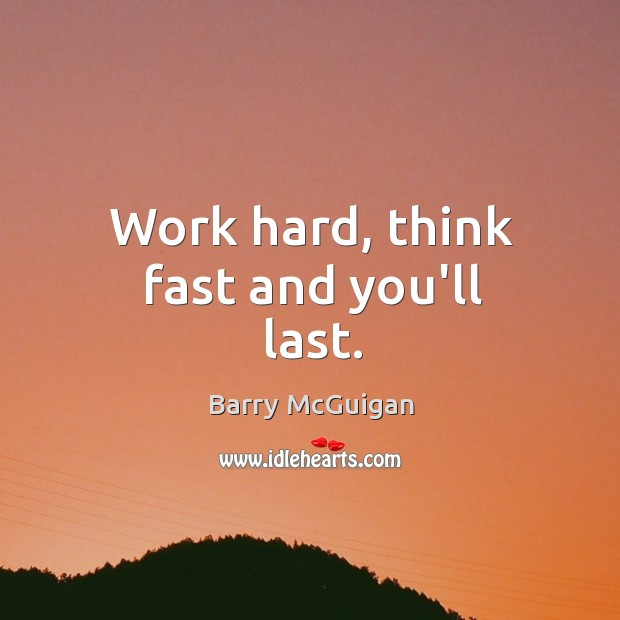 Image, Work hard, think fast and you'll last.