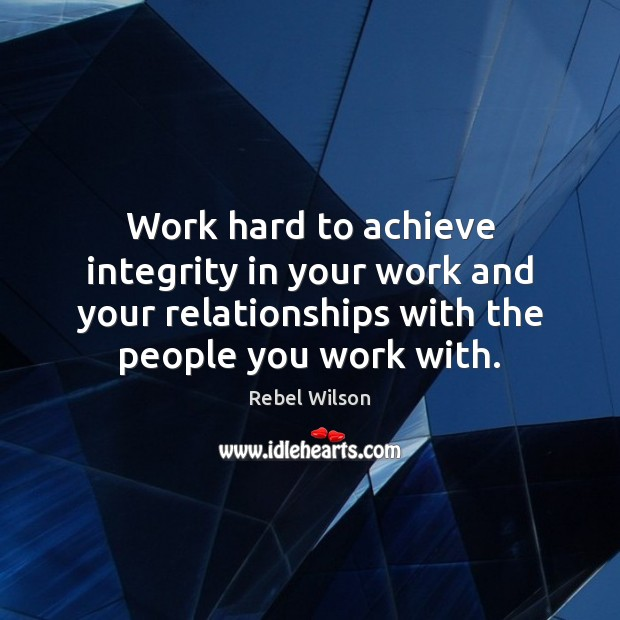 Image, Work hard to achieve integrity in your work and your relationships with