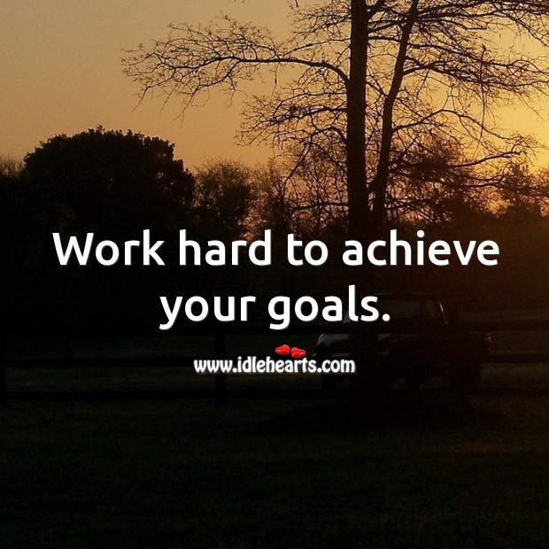Image, Work hard to achieve your goals.