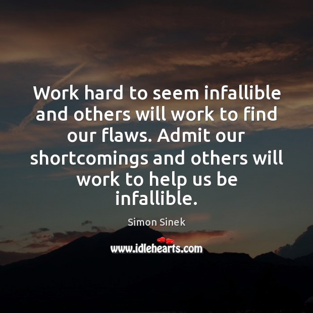 Work hard to seem infallible and others will work to find our Simon Sinek Picture Quote