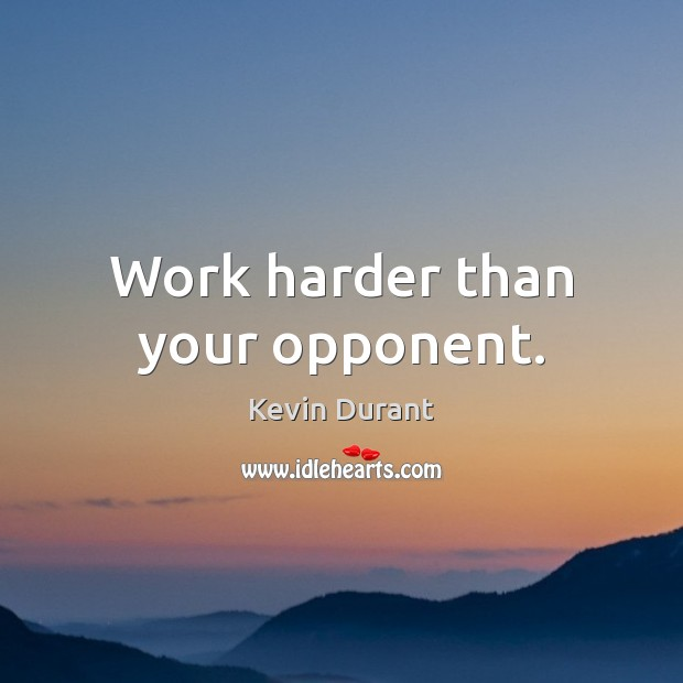 Work harder than your opponent. Image