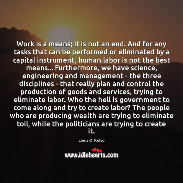 Work is a means; it is not an end. And for any Image