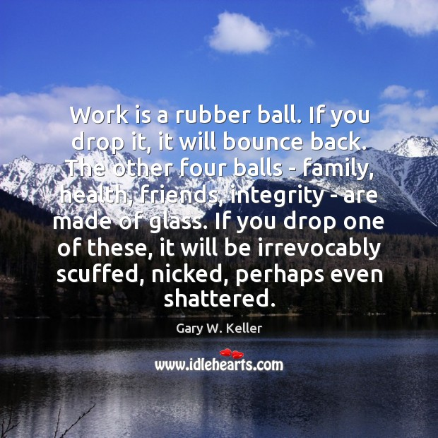 Image, Work is a rubber ball. If you drop it, it will bounce