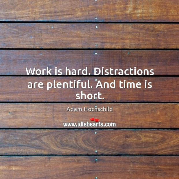 Image, Work is hard. Distractions are plentiful. And time is short.