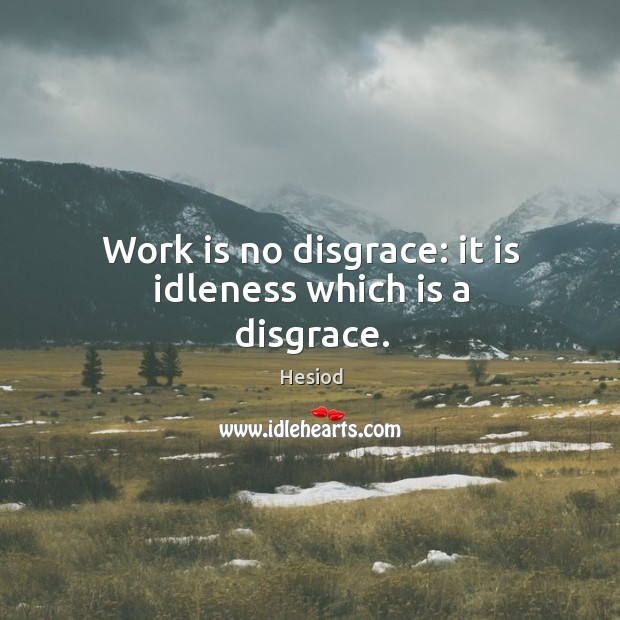 Image, Work is no disgrace: it is idleness which is a disgrace.
