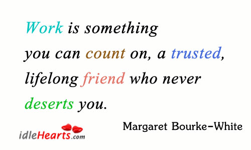 Work is something you can count on Margaret Bourke-White Picture Quote