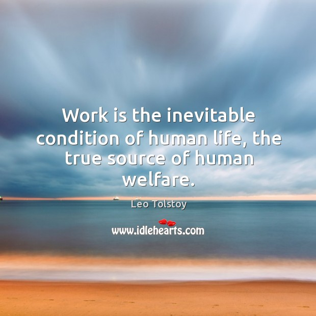 Image, Work is the inevitable condition of human life, the true source of human welfare.