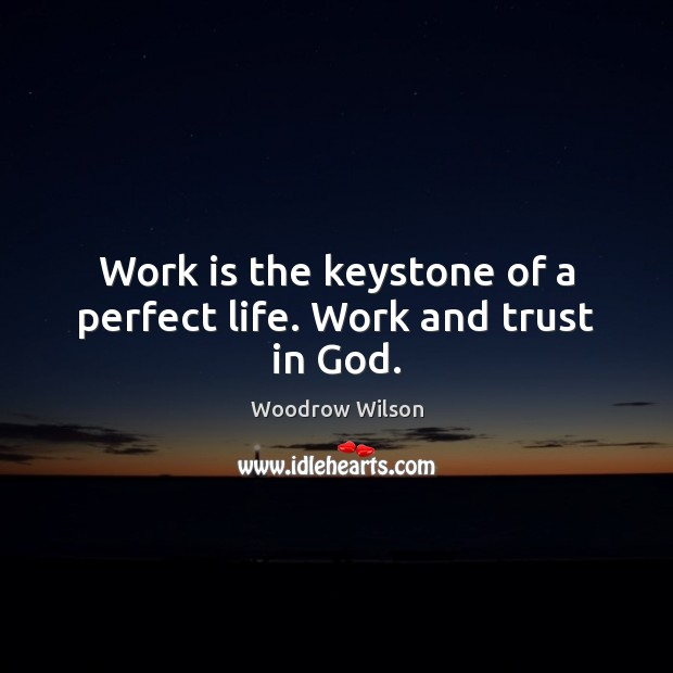 Image, Work is the keystone of a perfect life. Work and trust in God.