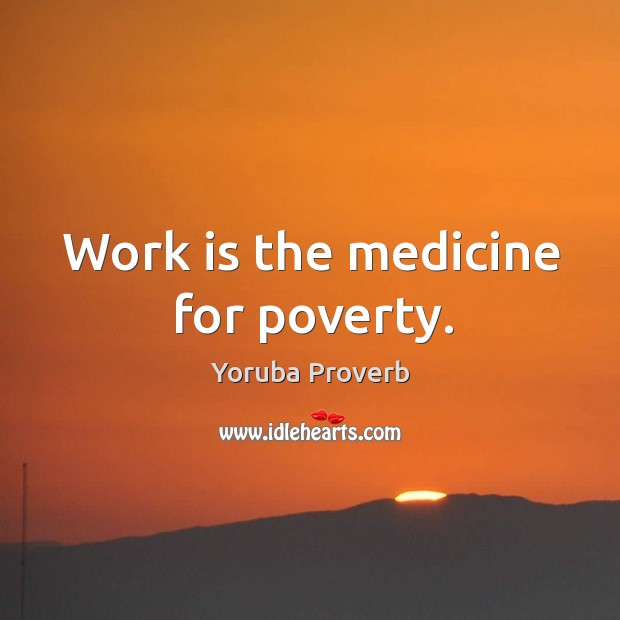Work is the medicine for poverty. Yoruba Proverbs Image