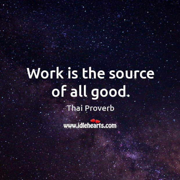 Work is the source of all good. Thai Proverbs Image