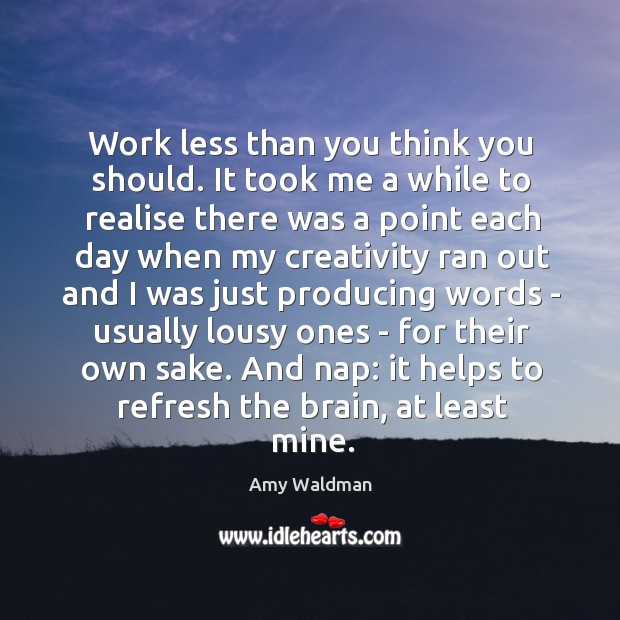 Work less than you think you should. It took me a while Image