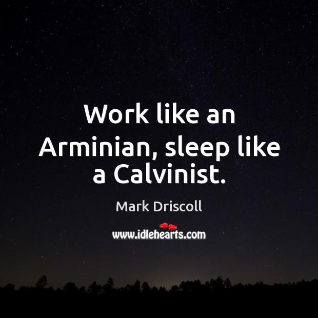Work like an Arminian, sleep like a Calvinist. Image