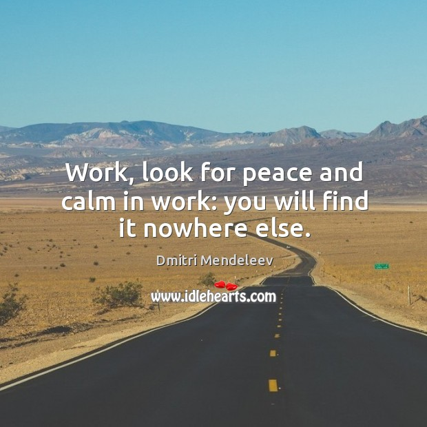 Work, look for peace and calm in work: you will find it nowhere else. Image
