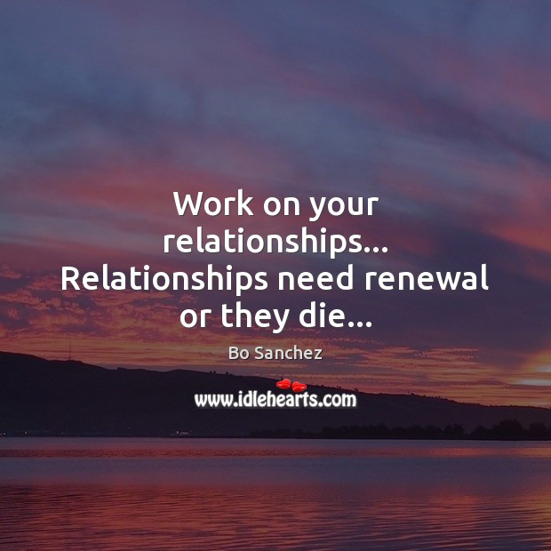 Work on your relationships… Relationships need renewal or they die… Bo Sanchez Picture Quote