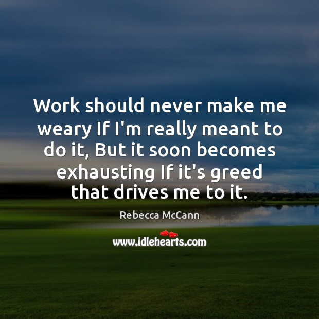 Work should never make me weary If I'm really meant to do Image