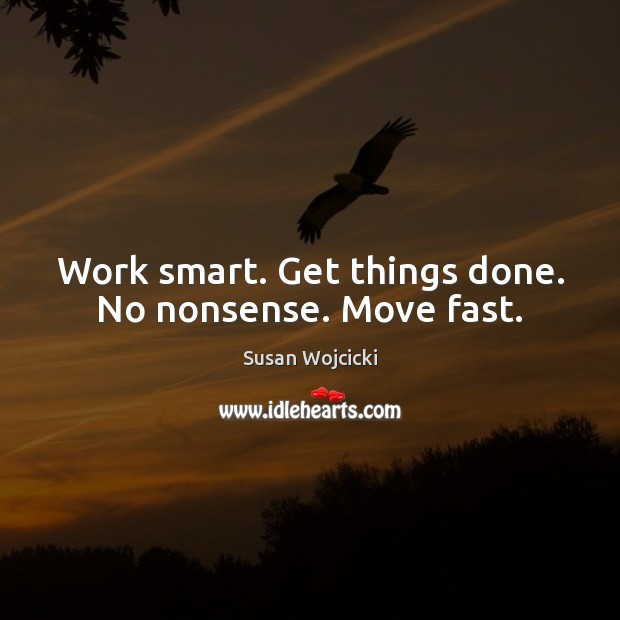 Work smart. Get things done. No nonsense. Move fast. Susan Wojcicki Picture Quote