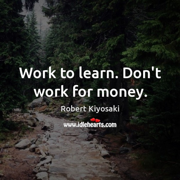 Image, Work to learn. Don't work for money.