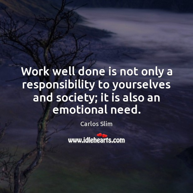 Work well done is not only a responsibility to yourselves and society; Image