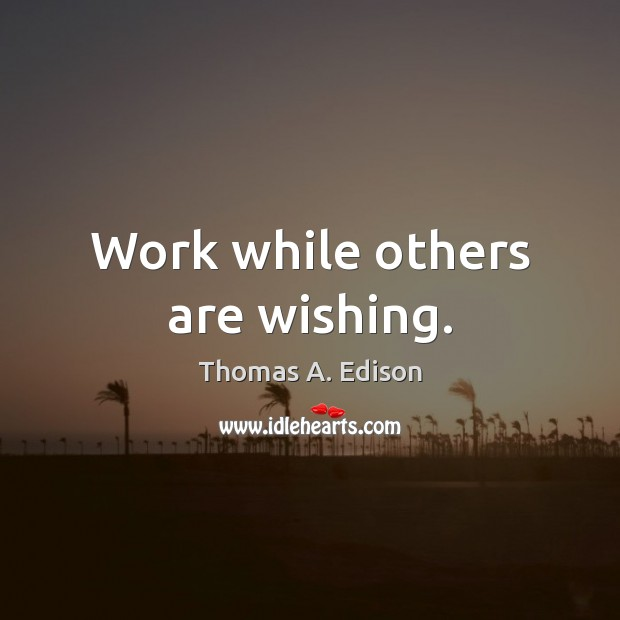 Work while others are wishing. Image