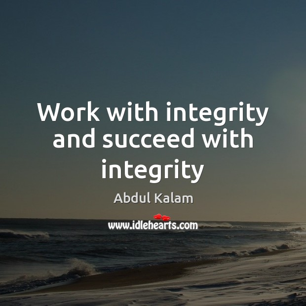 Work with integrity and succeed with integrity Integrity Quotes Image