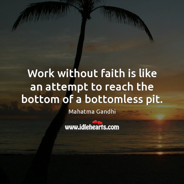 Image, Work without faith is like an attempt to reach the bottom of a bottomless pit.