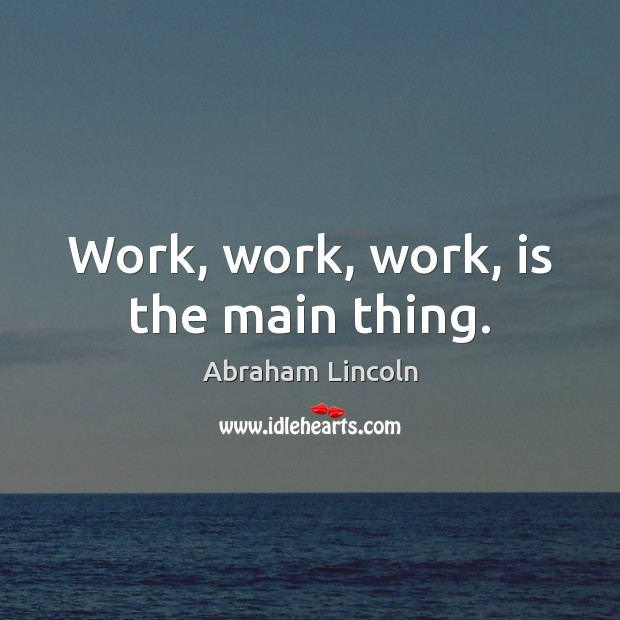 Image, Work, work, work, is the main thing.